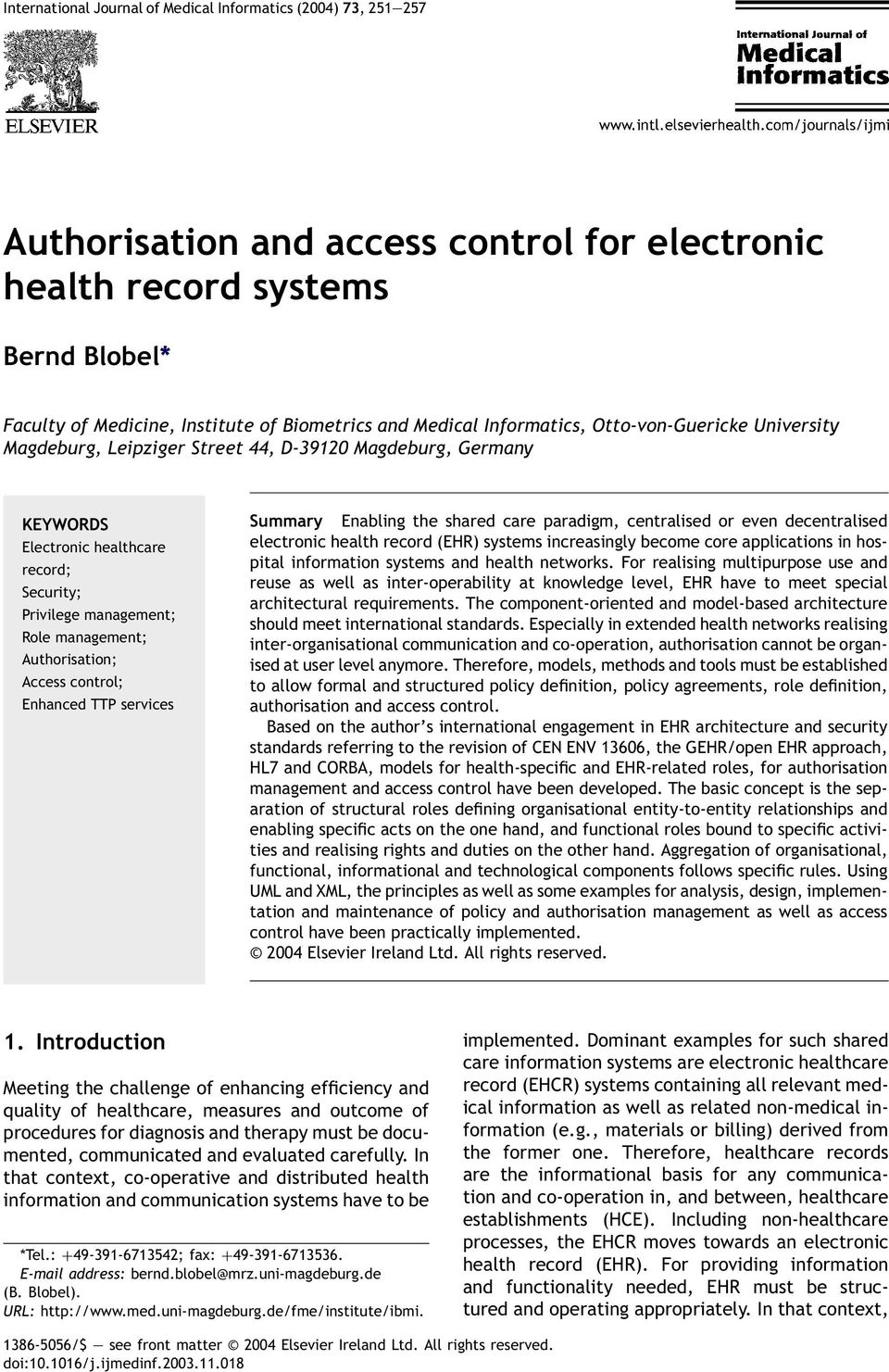Authorisation; Access control; Enhanced TTP services Summary Enabling the shared care paradigm, centralised or even decentralised electronic health record (EHR) systems increasingly become core