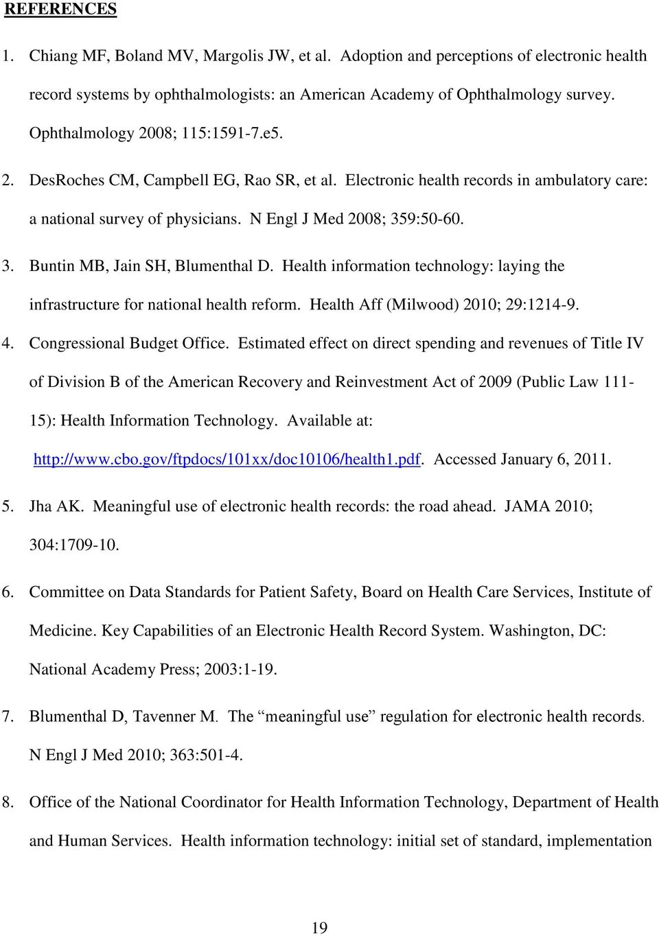 9:50-60. 3. Buntin MB, Jain SH, Blumenthal D. Health information technology: laying the infrastructure for national health reform. Health Aff (Milwood) 2010; 29:1214-9. 4. Congressional Budget Office.