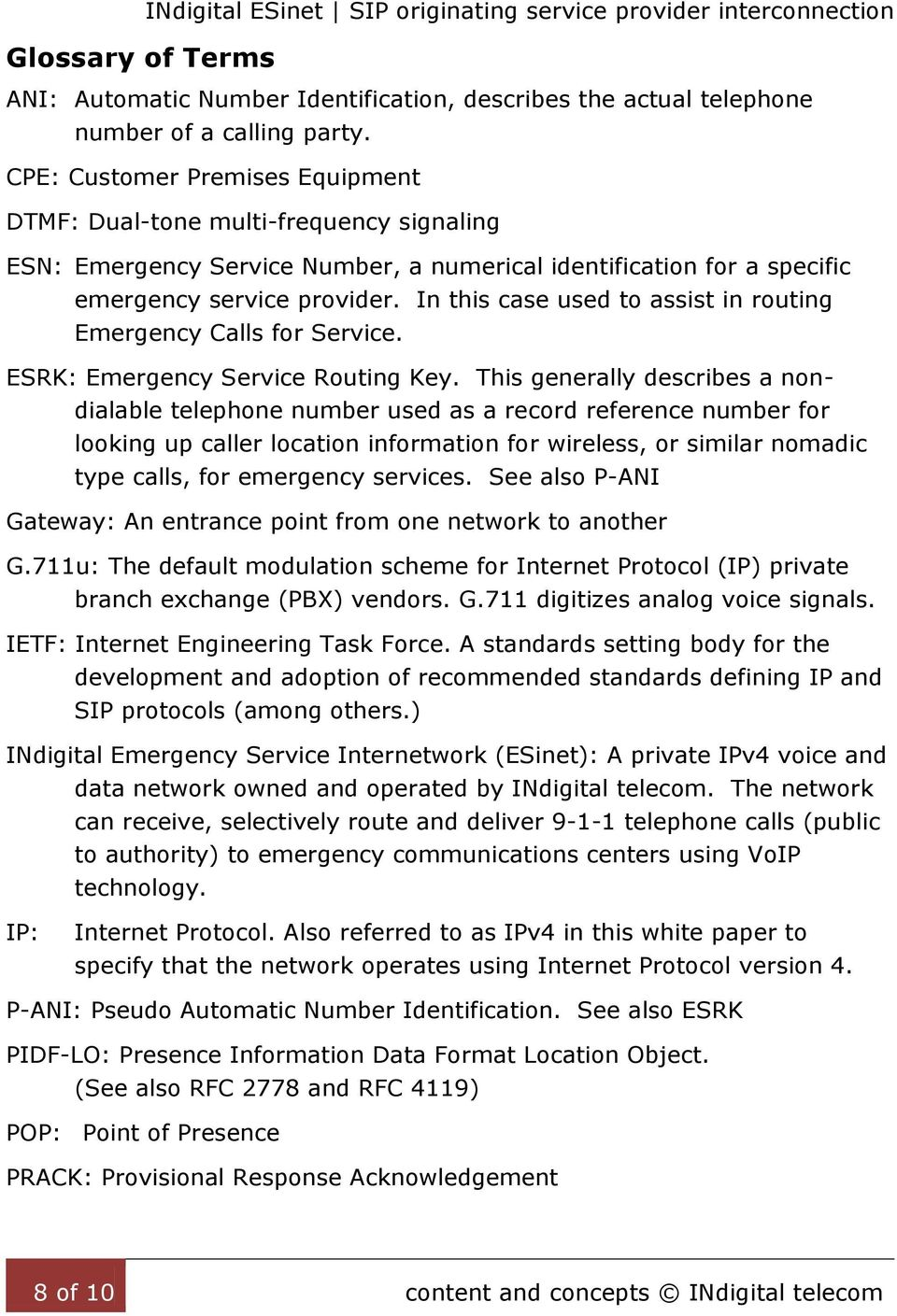 In this case used to assist in routing Emergency Calls for Service. ESRK: Emergency Service Routing Key.