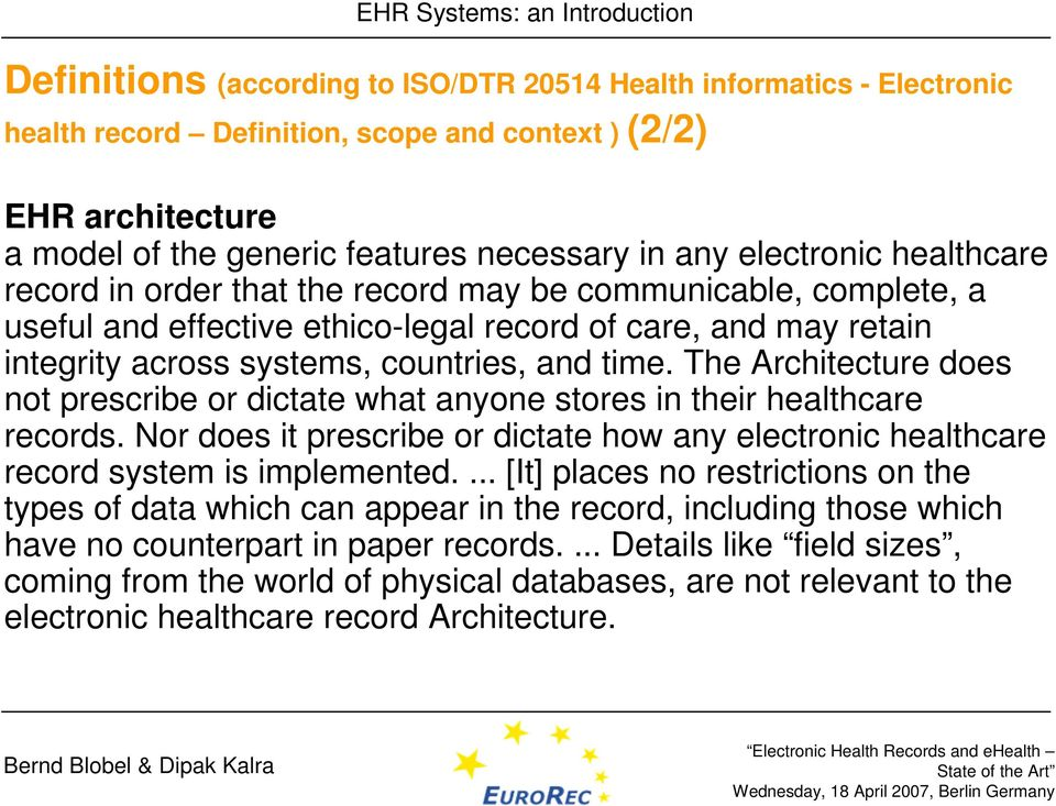 The Architecture does not prescribe or dictate what anyone stores in their healthcare records. Nor does it prescribe or dictate how any electronic healthcare record system is implemented.