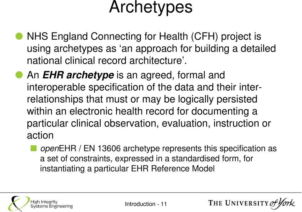 An EHR archetype is an agreed, formal and interoperable specification of the data and their interrelationships that must or may be logically persisted