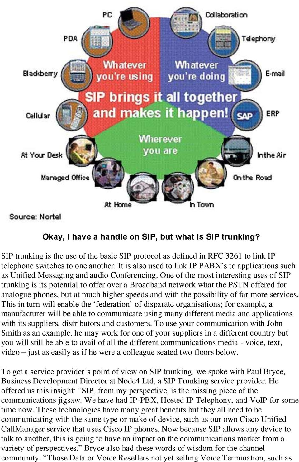 One of the most interesting uses of SIP trunking is its potential to offer over a Broadband network what the PSTN offered for analogue phones, but at much higher speeds and with the possibility of