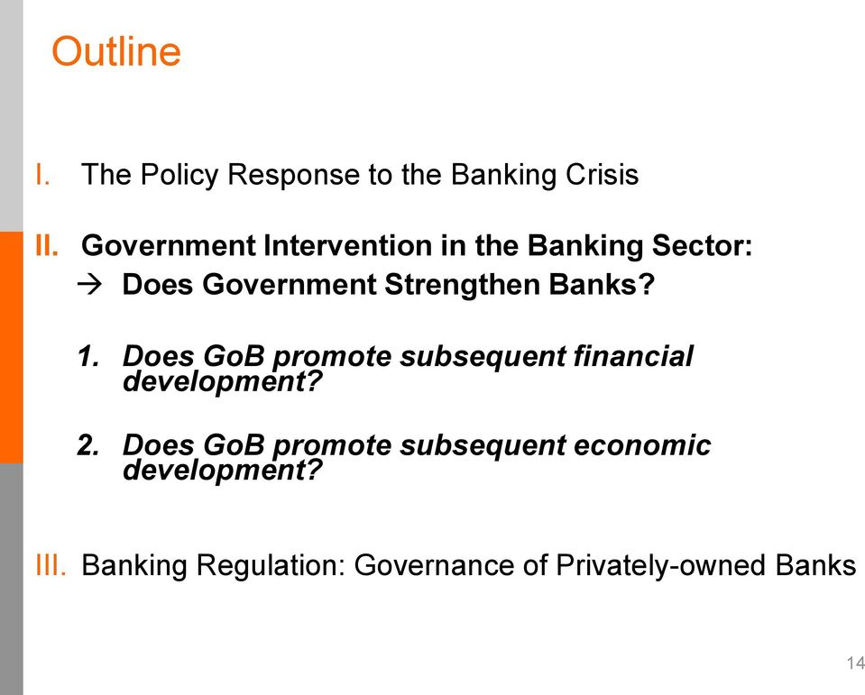 Banks? 1. Does GoB promote subsequent financial development? 2.