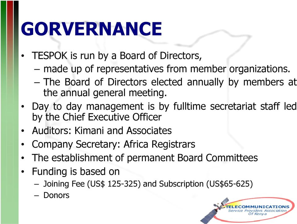 Day to day management is by fulltime secretariat staff led by the Chief Executive Officer Auditors: Kimani and