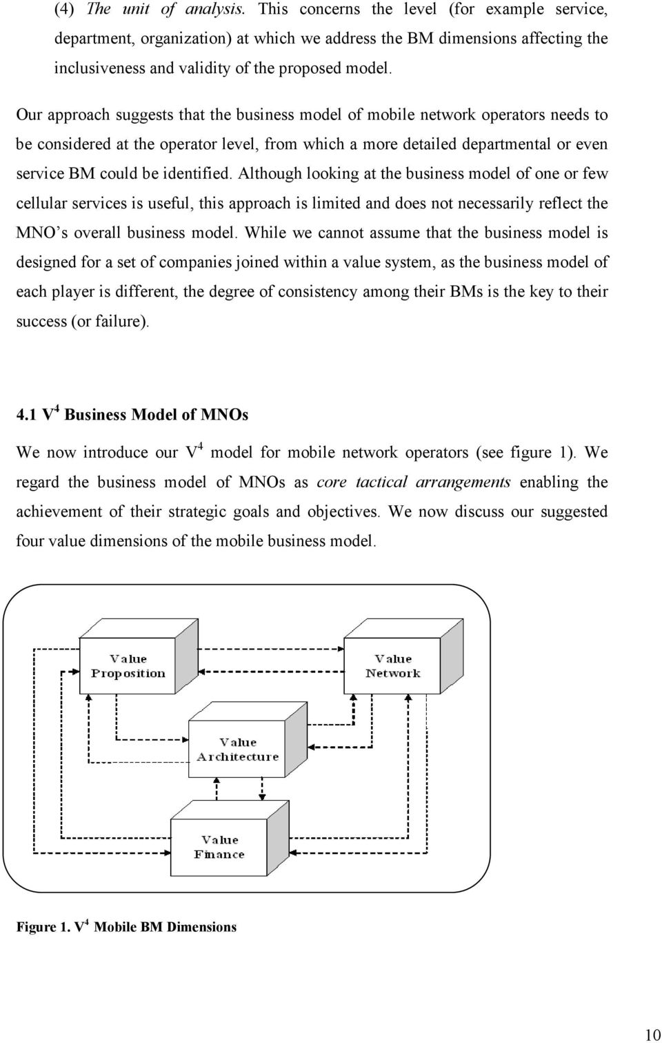 Although looking at the business model of one or few cellular services is useful, this approach is limited and does not necessarily reflect the MNO s overall business model.