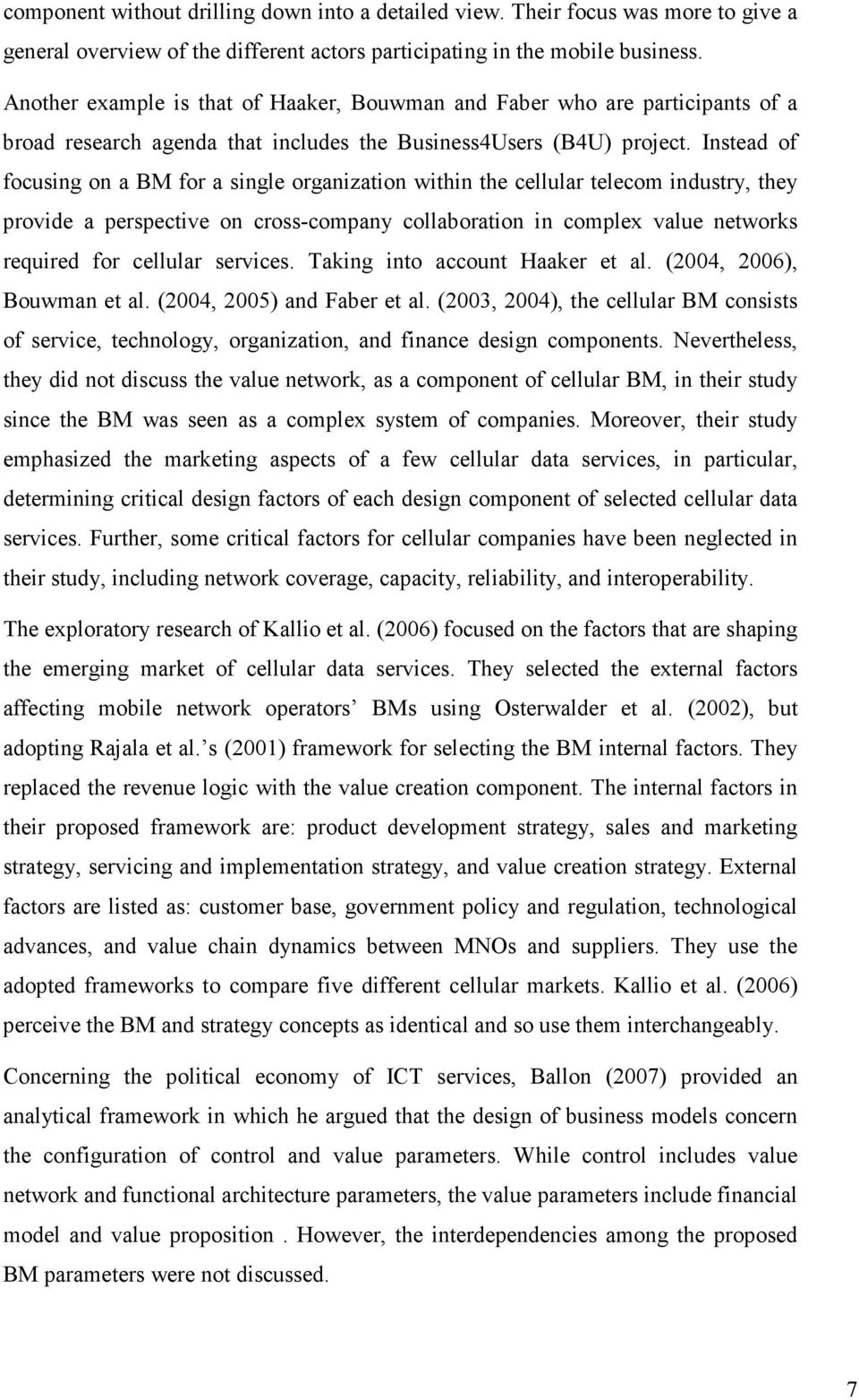 Instead of focusing on a BM for a single organization within the cellular telecom industry, they provide a perspective on cross-company collaboration in complex value networks required for cellular