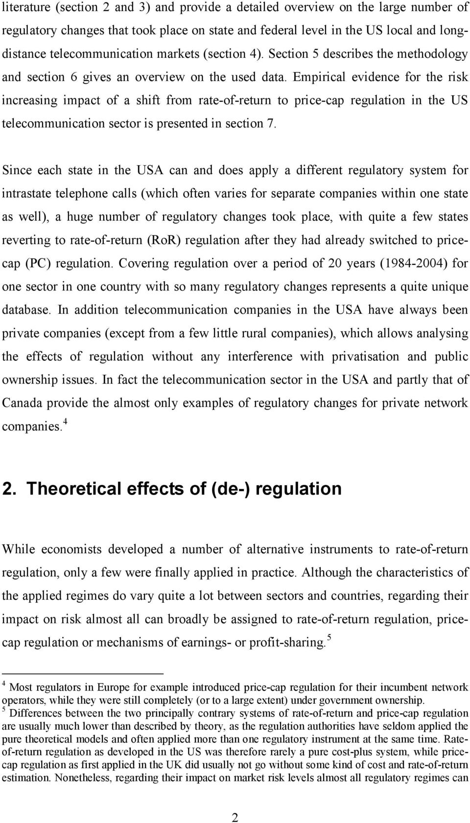 Empirical evidence for the risk increasing impact of a shift from rate-of-return to price-cap regulation in the US telecommunication sector is presented in section 7.
