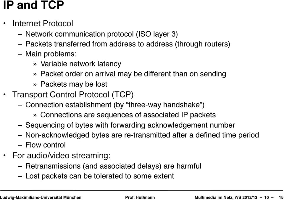 three-way handshake )» Connections are sequences of associated IP packets Sequencing of bytes with forwarding acknowledgement number Non-acknowledged bytes are