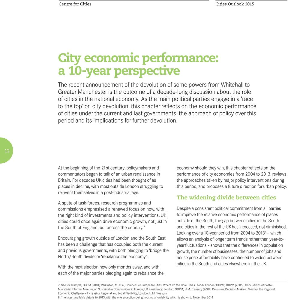As the main political parties engage in a race to the top on city devolution, this chapter reflects on the economic performance of cities under the current and last governments, the approach of