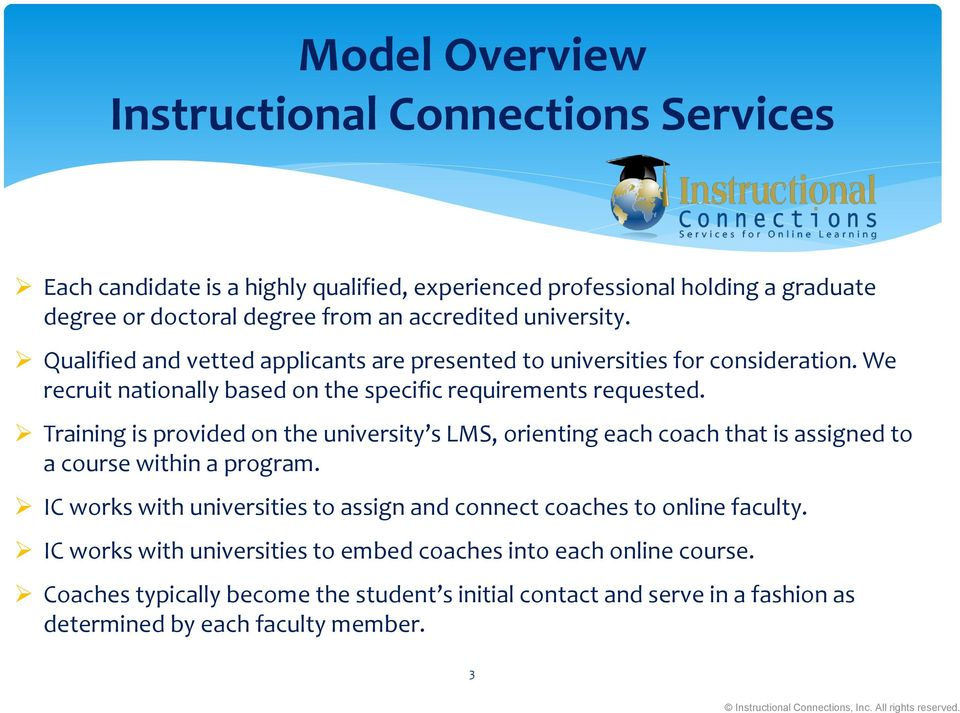 Training is provided on the university s LMS, orienting each coach that is assigned to a course within a program.