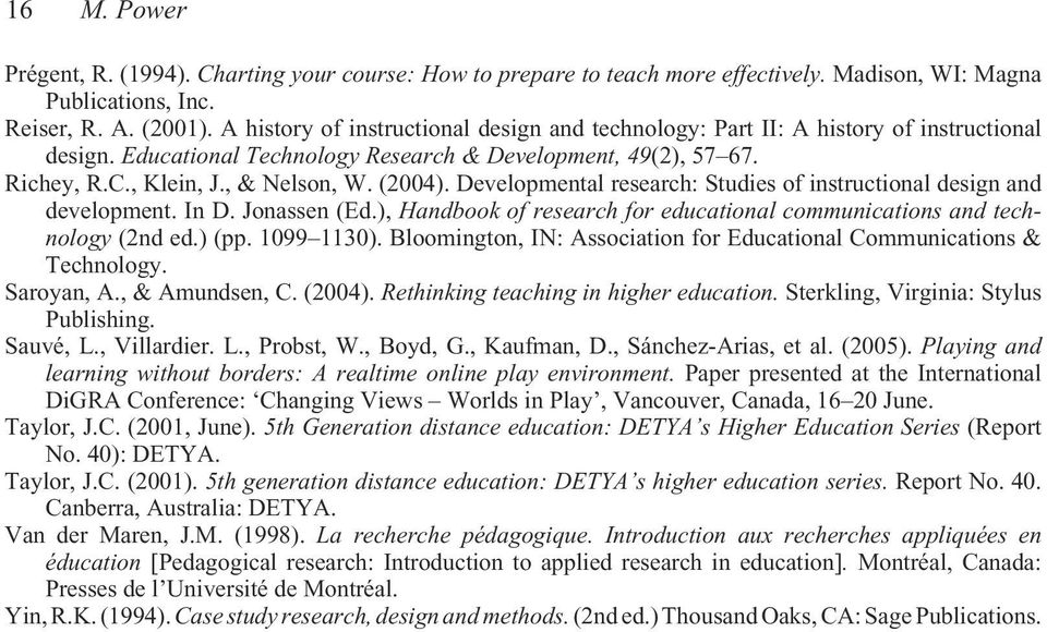Developmental research: Studies of instructional design and development. In D. Jonassen (Ed.), Handbook of research for educational communications and technology (2nd ed.) (pp. 1099 1130).