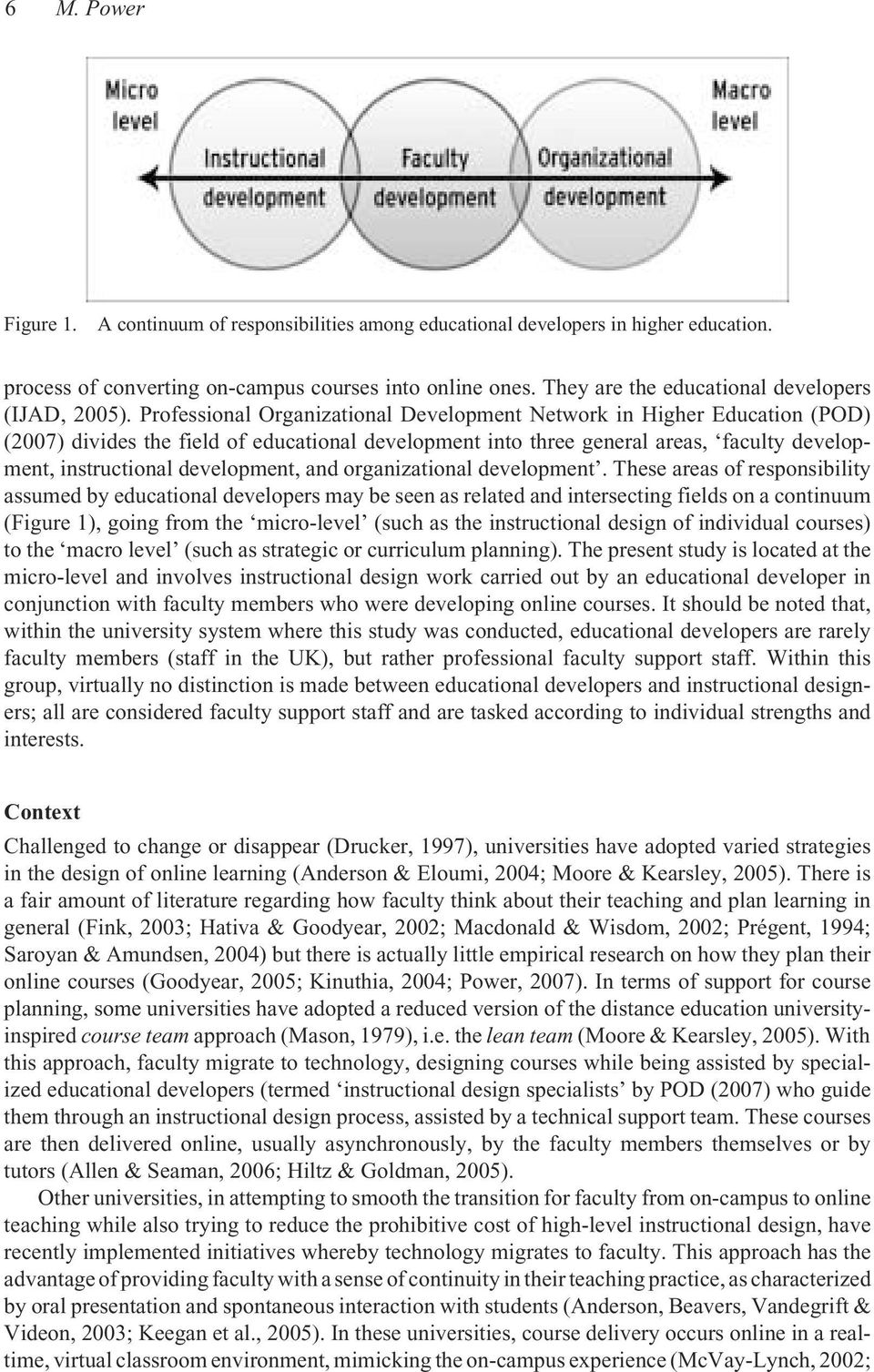 Professional Organizational Development Network in Higher Education (POD) (2007) divides the field of educational development into three general areas, faculty development, instructional development,