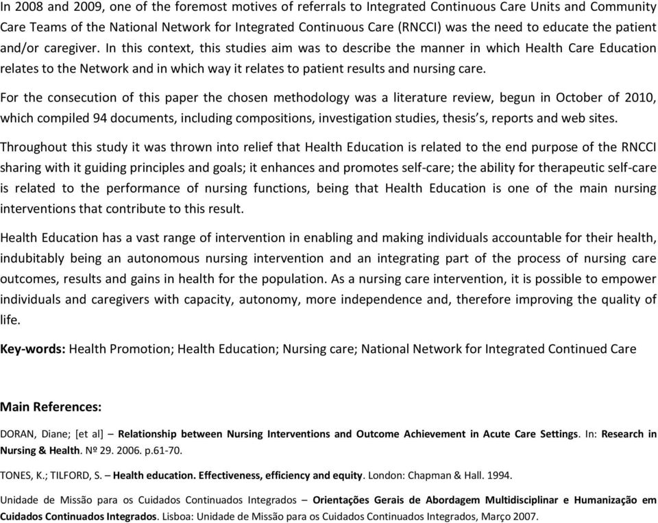 In this context, this studies aim was to describe the manner in which Health Care Education relates to the Network and in which way it relates to patient results and nursing care.