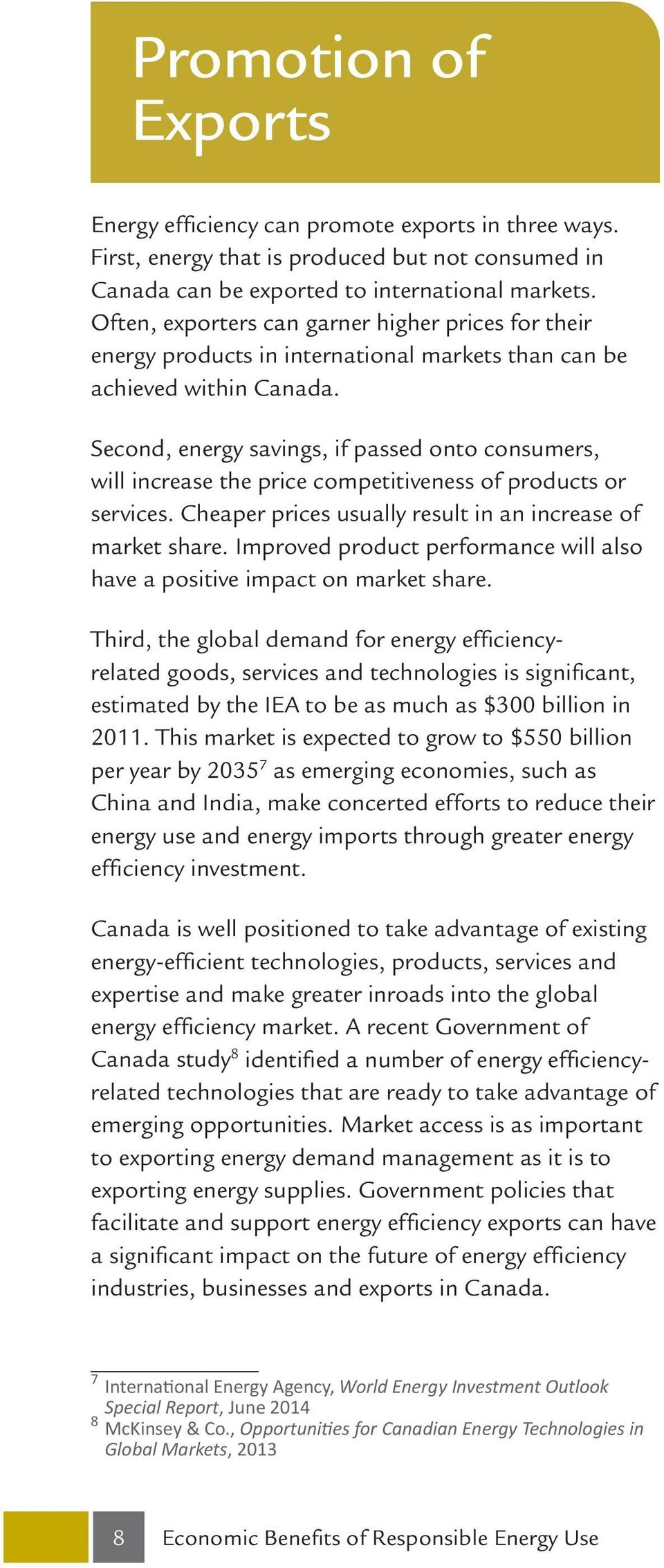 Second, energy savings, if passed onto consumers, will increase the price competitiveness of products or services. Cheaper prices usually result in an increase of market share.
