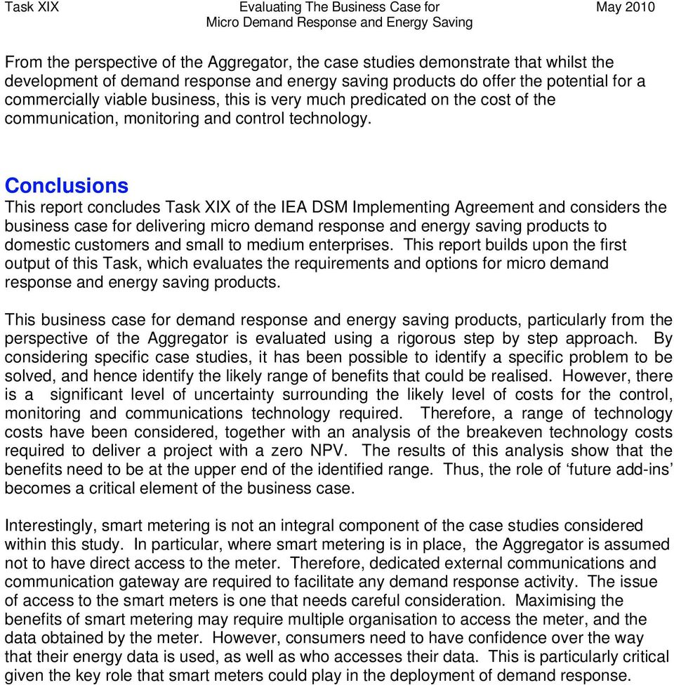 Conclusions This report concludes Task XIX of the IEA DSM Implementing Agreement and considers the business case for delivering micro demand response and energy saving products to domestic customers