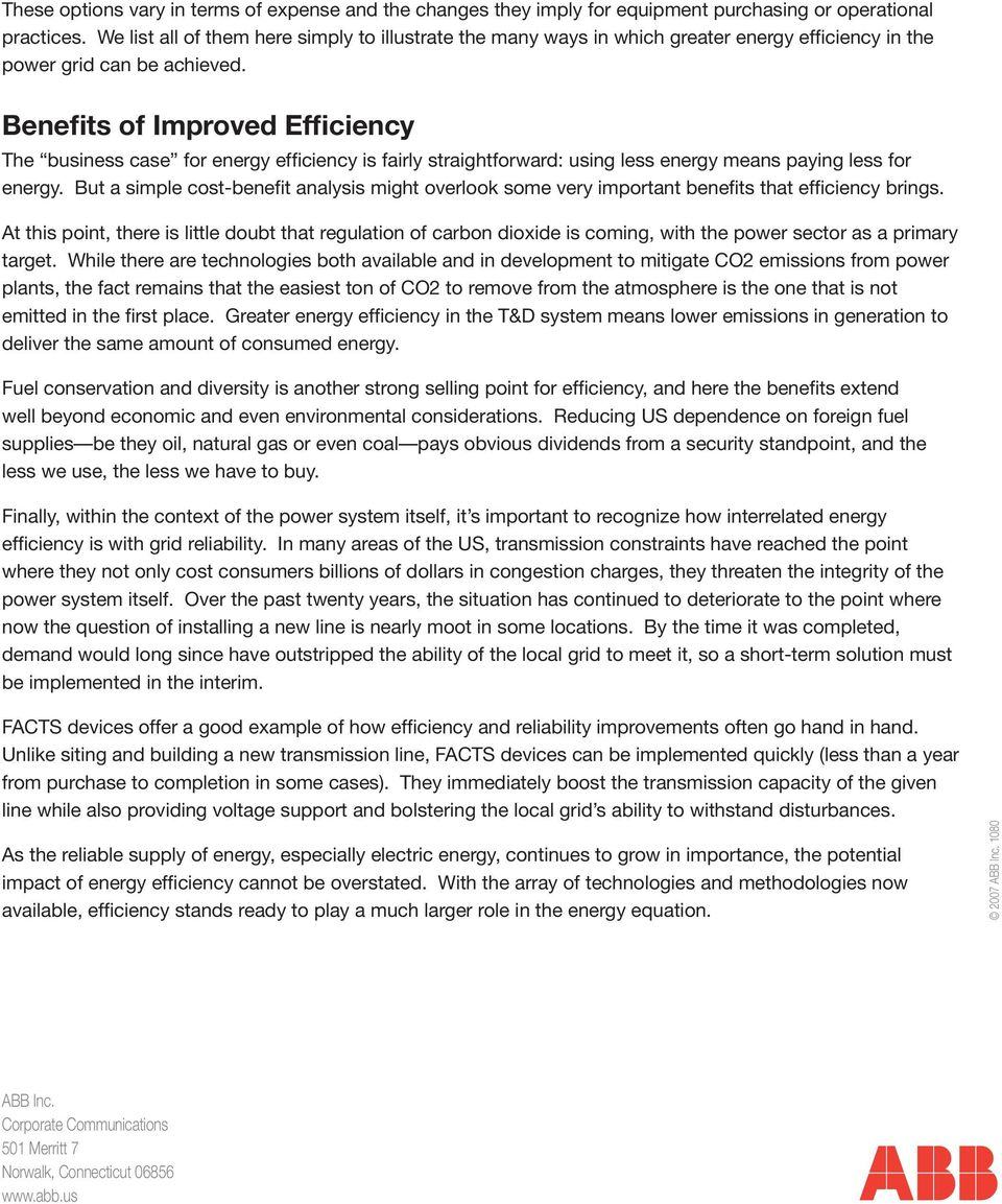Benefits of Improved Efficiency The business case for energy efficiency is fairly straightforward: using less energy means paying less for energy.