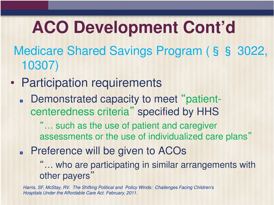care plans Preference will be given to ACOs who are participating in similar arrangements with other payers Harris, SF, McStay,