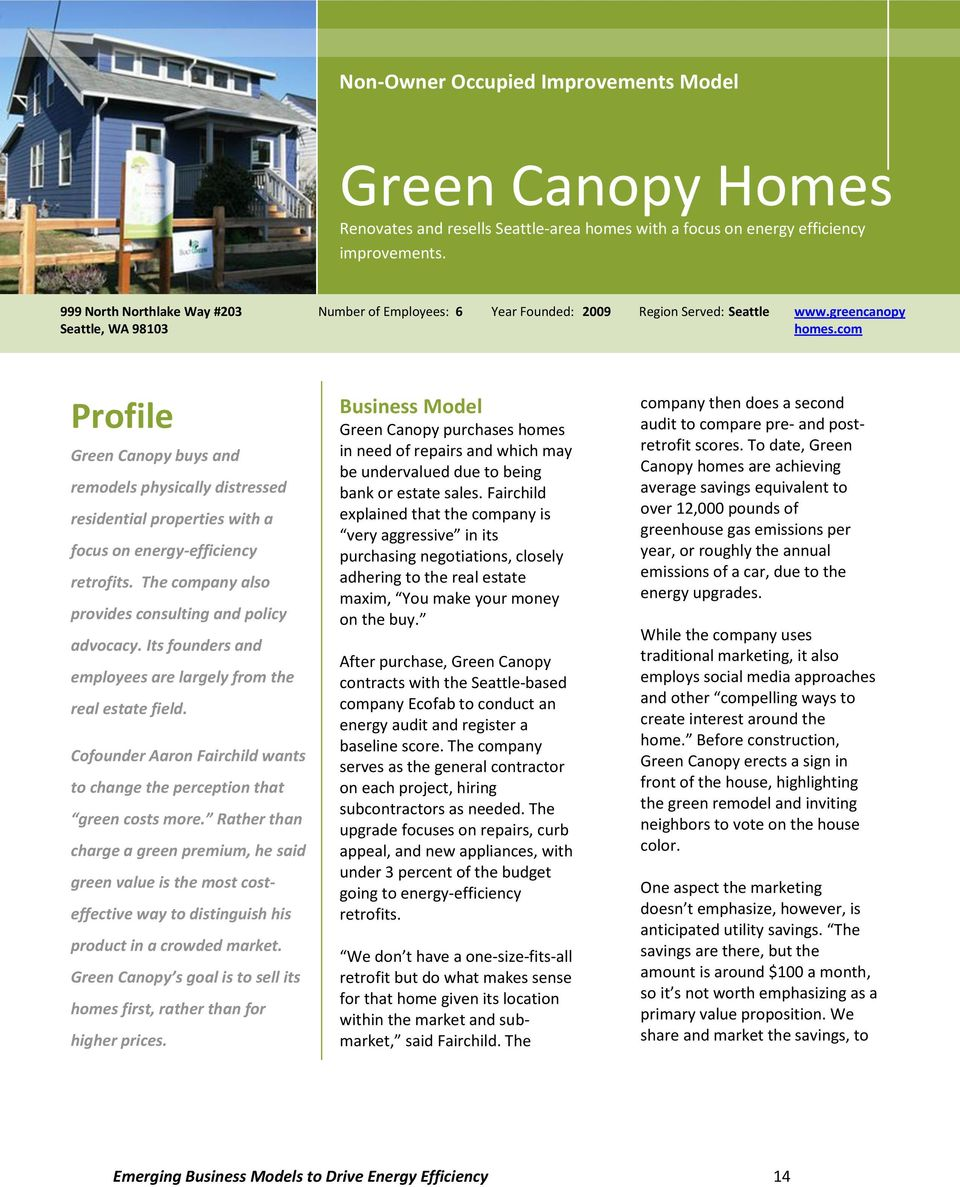 com Profile Green Canopy buys and remodels physically distressed residential properties with a focus on energy-efficiency retrofits. The company also provides consulting and policy advocacy.