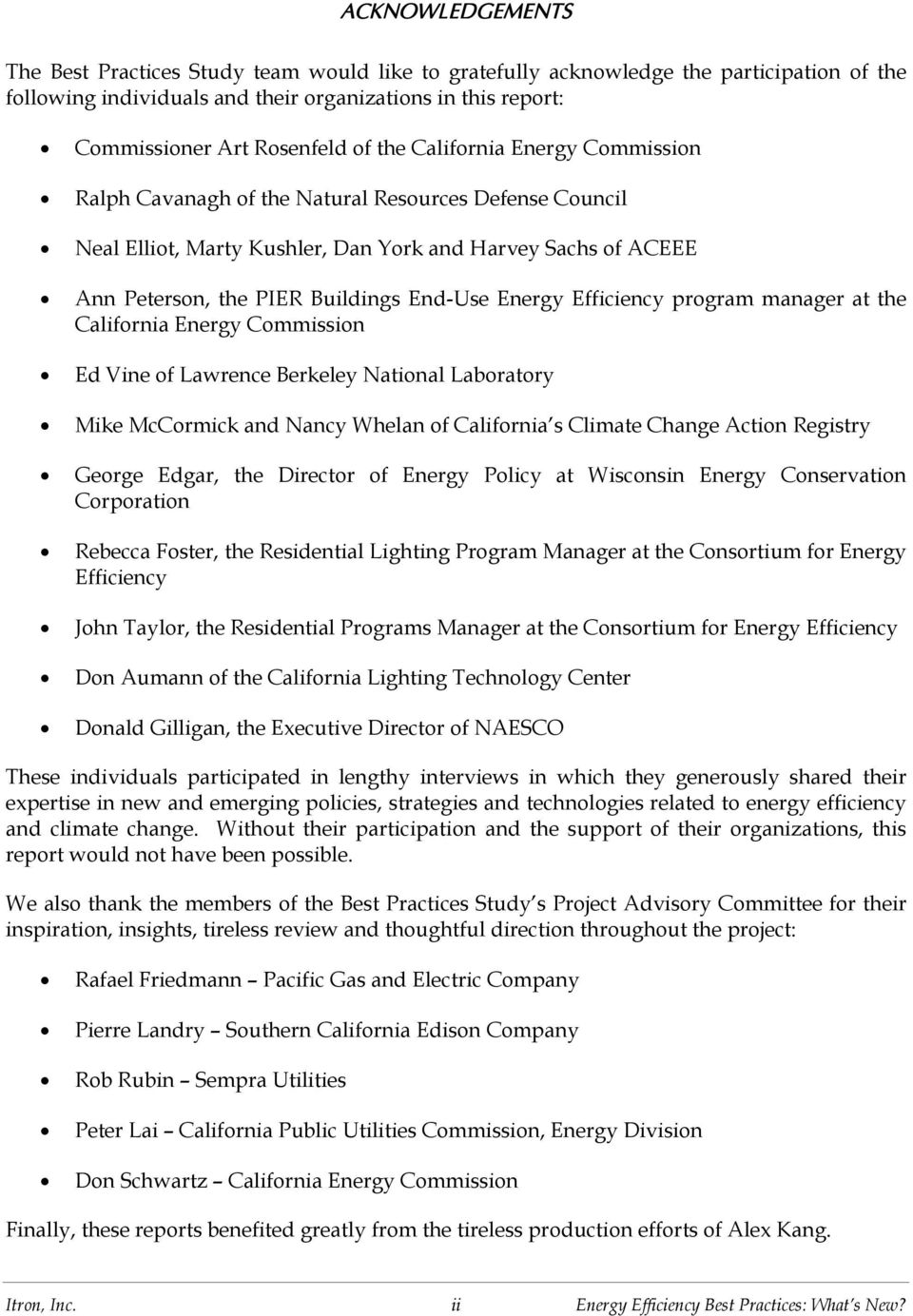 Energy Efficiency program manager at the California Energy Commission Ed Vine of Lawrence Berkeley National Laboratory Mike McCormick and Nancy Whelan of California s Climate Change Action Registry