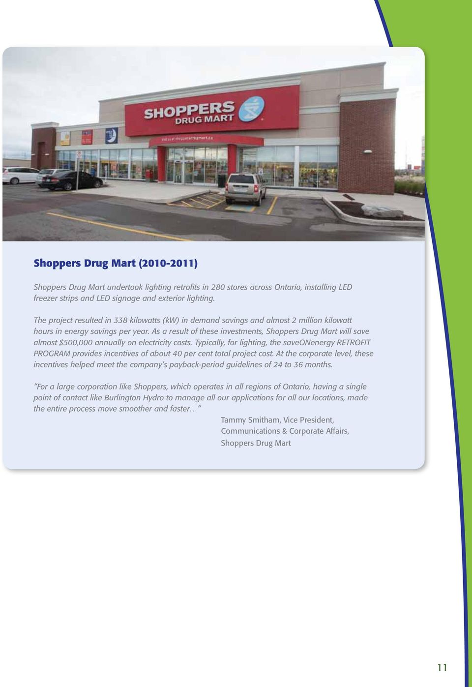 As a result of these investments, Shoppers Drug Mart will save almost $500,000 annually on electricity costs.