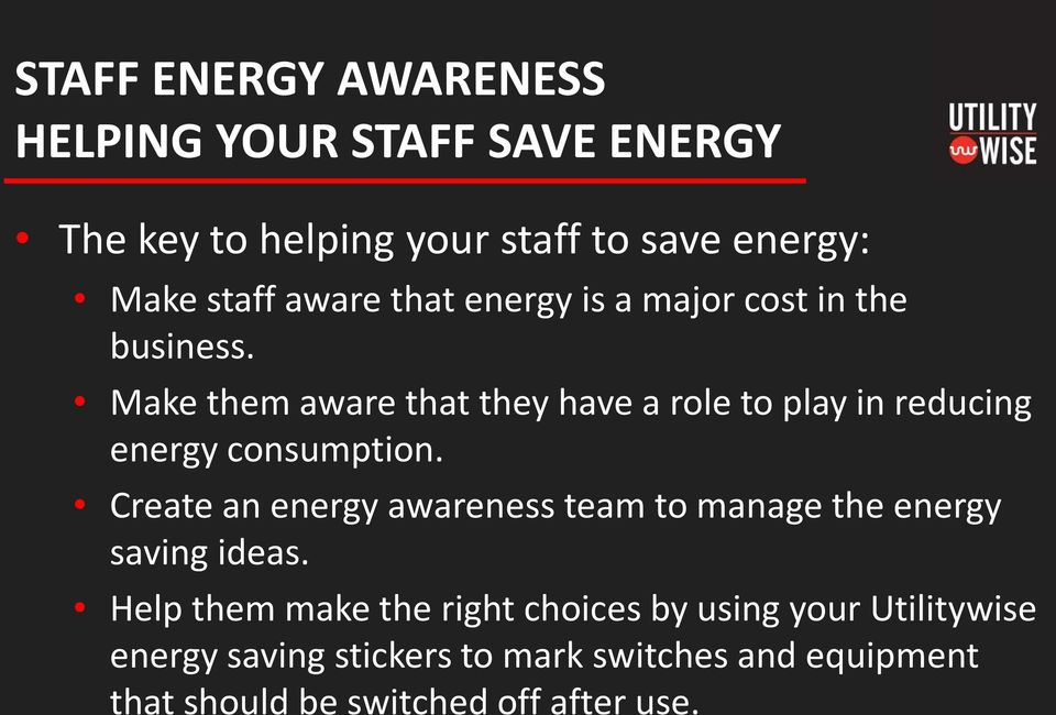 Make them aware that they have a role to play in reducing energy consumption.