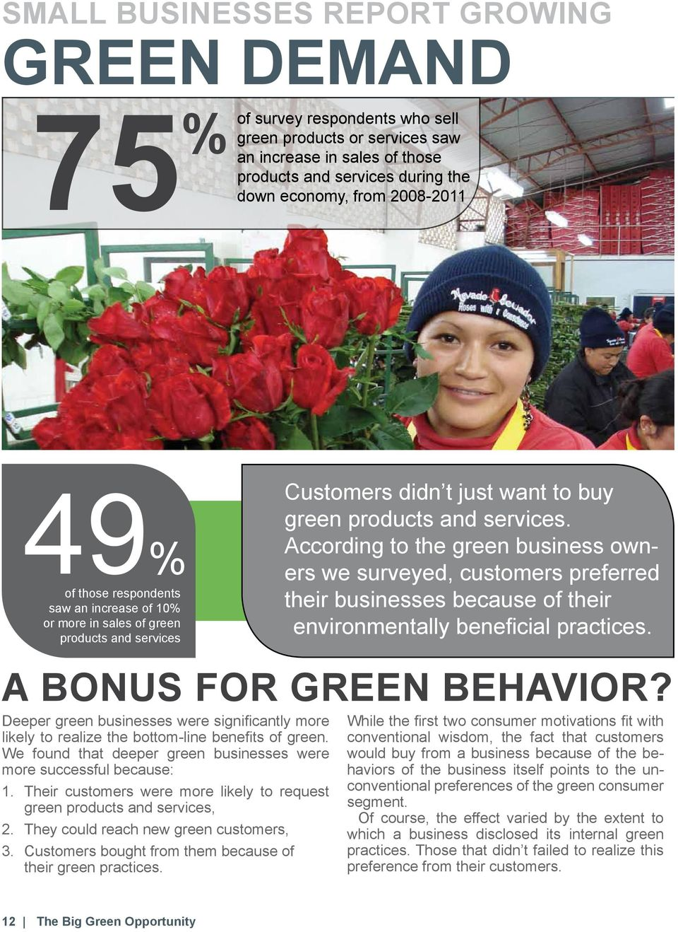 We found that deeper green businesses were more successful because: 1. Their customers were more likely to request green products and services, 2. They could reach new green customers, 3.