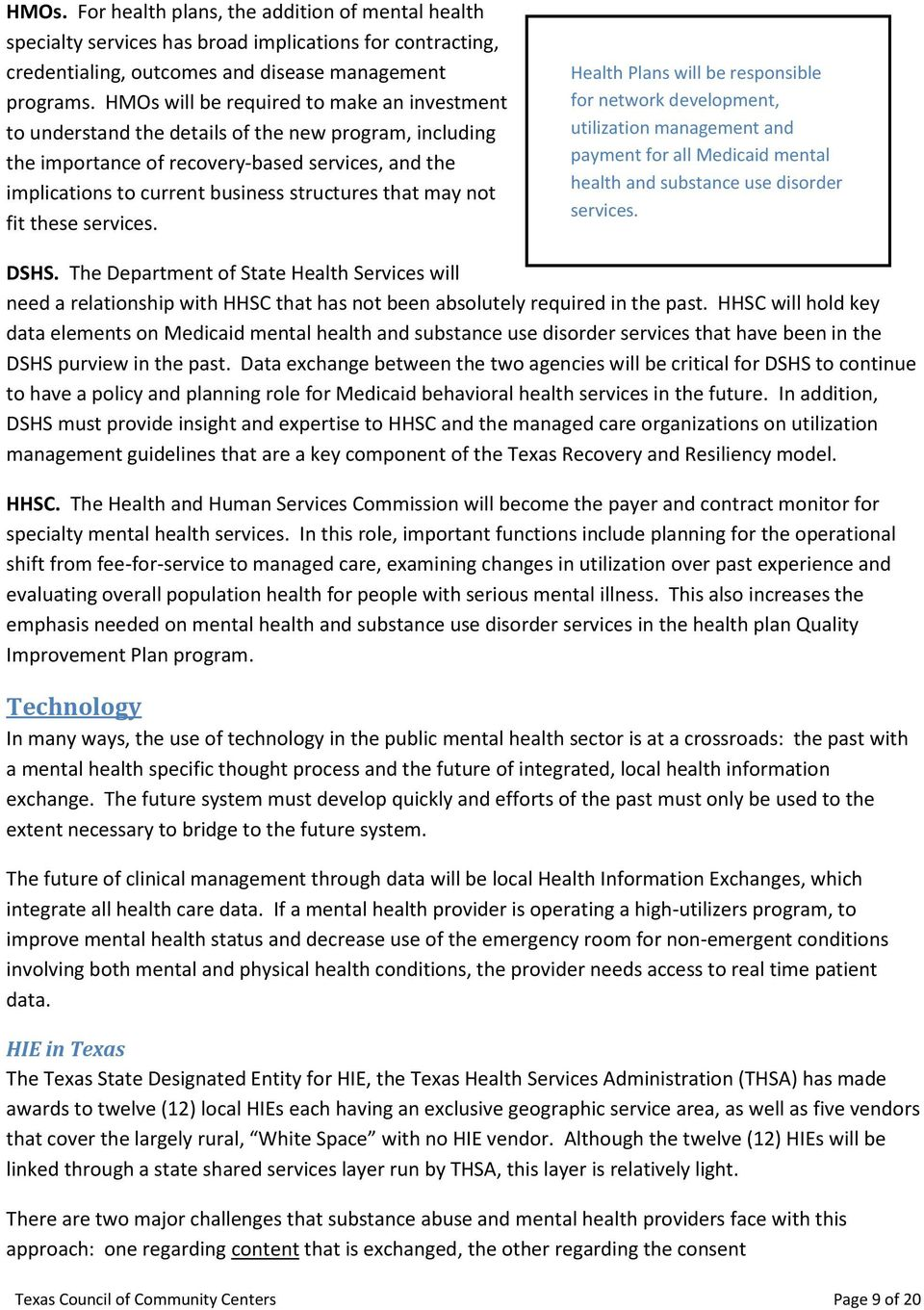 may not fit these services. Health Plans will be responsible for network development, utilization management and payment for all Medicaid mental health and substance use disorder services. DSHS.