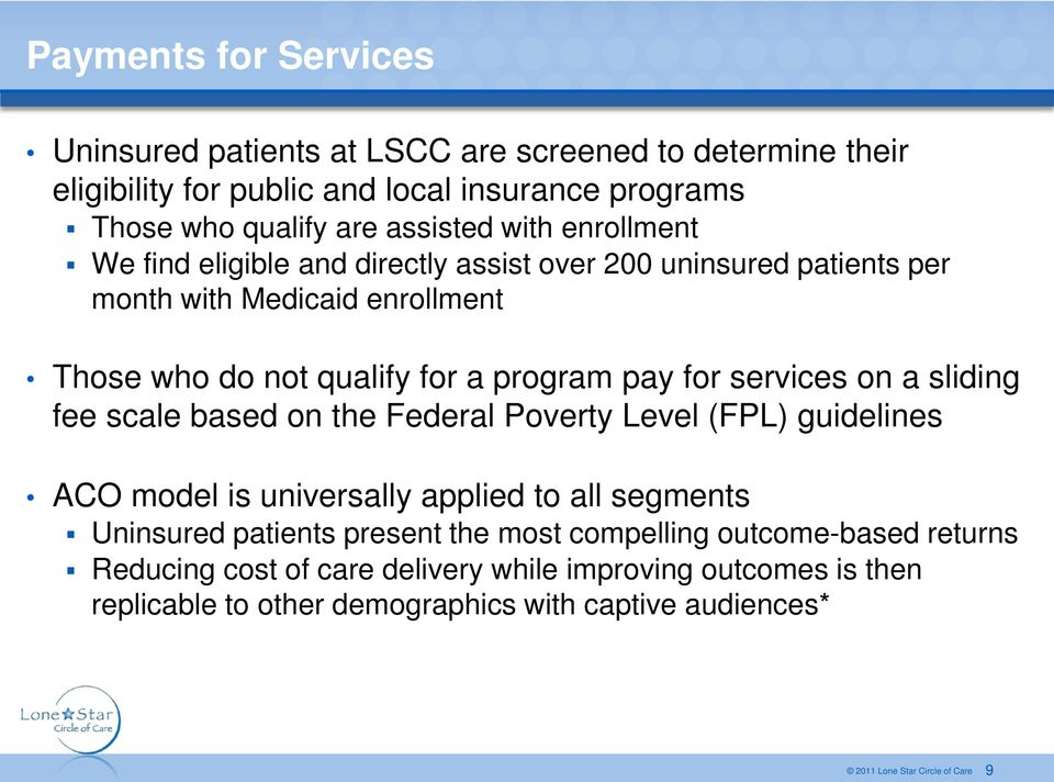 program pay for services on a sliding fee scale based on the Federal Poverty Level (FPL) guidelines ACO model is universally applied to all segments Uninsured