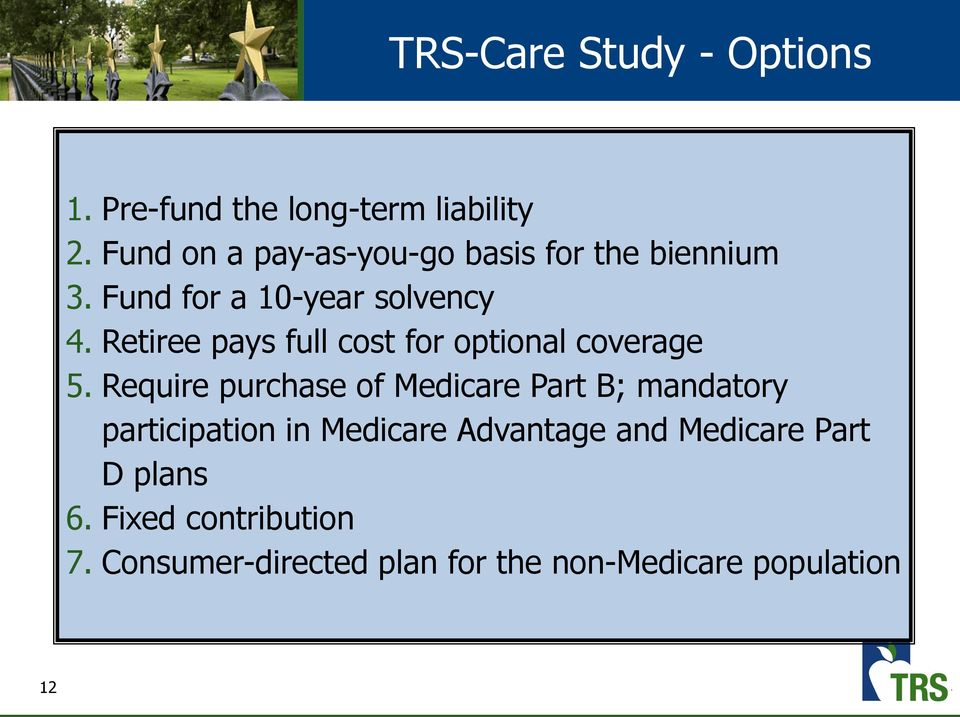 Retiree pays full cost for optional coverage 5.