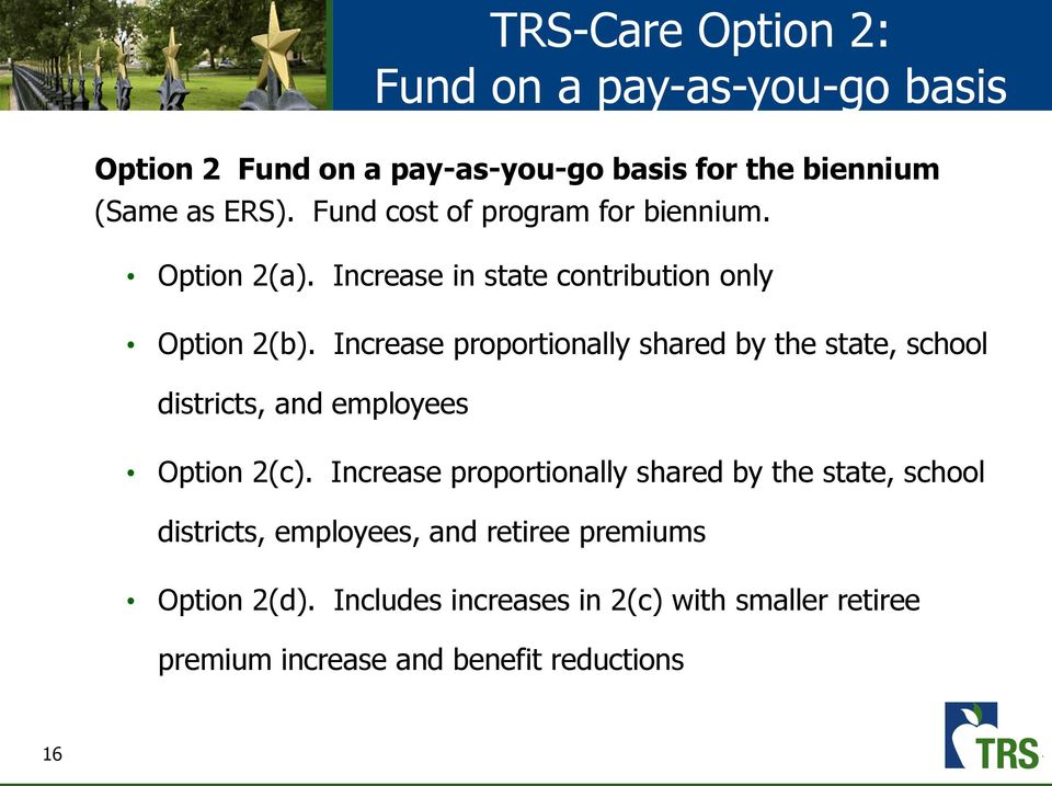 Increase proportionally shared by the state, school districts, and employees Option 2(c).