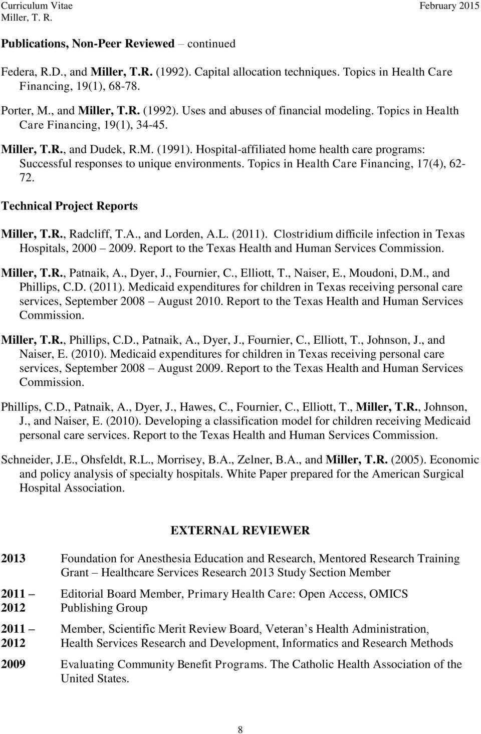 Topics in Health Care Financing, 17(4), 62-72. Technical Project Reports Miller, T.R., Radcliff, T.A., and Lorden, A.L. (2011). Clostridium difficile infection in Texas Hospitals, 2000 2009.