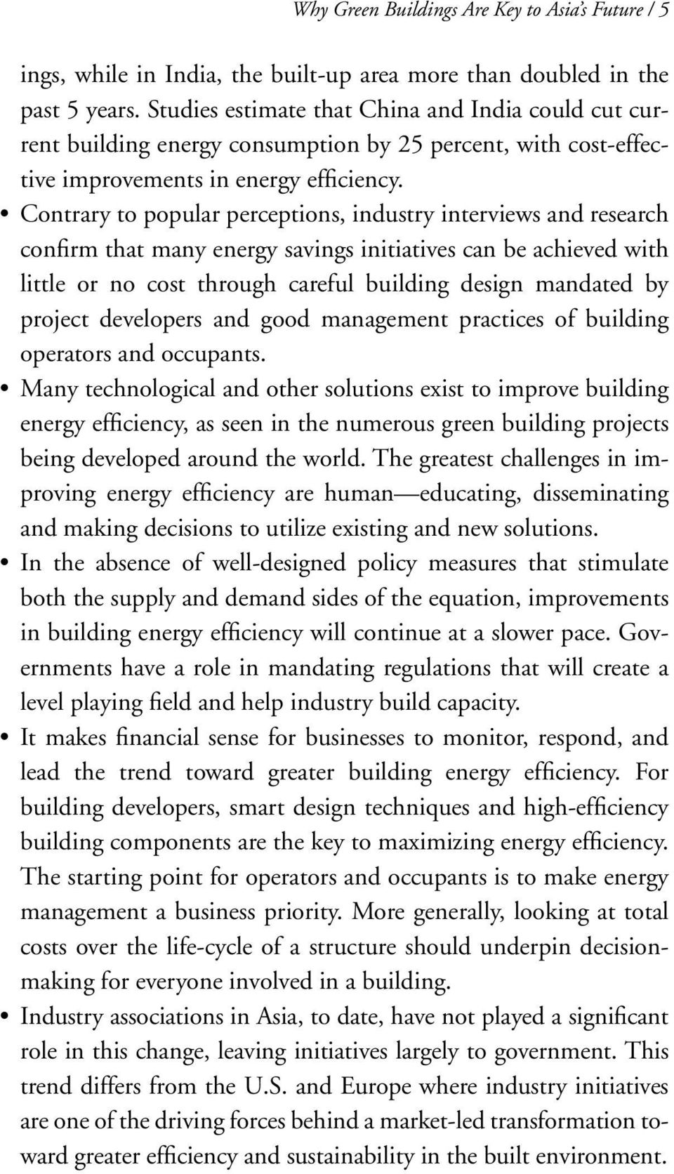 Contrary to popular perceptions, industry interviews and research confirm that many energy savings initiatives can be achieved with little or no cost through careful building design mandated by