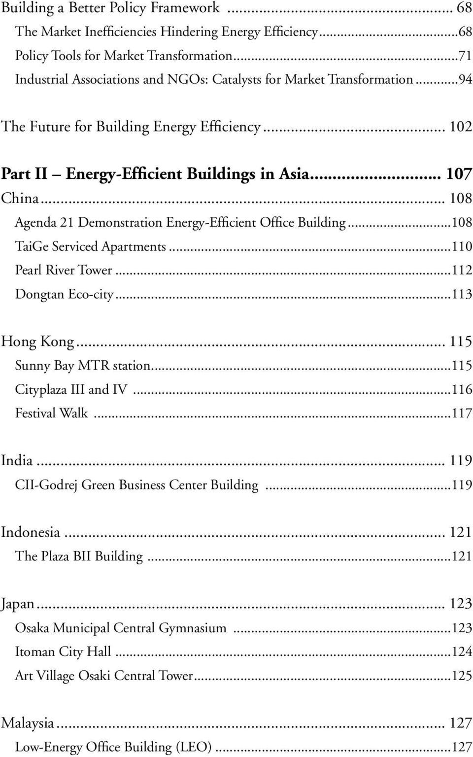 .. 108 Agenda 21 Demonstration Energy-Efficient Office Building...108 TaiGe Serviced Apartments...110 Pearl River Tower...112 Dongtan Eco-city...113 Hong Kong... 115 Sunny Bay MTR station.