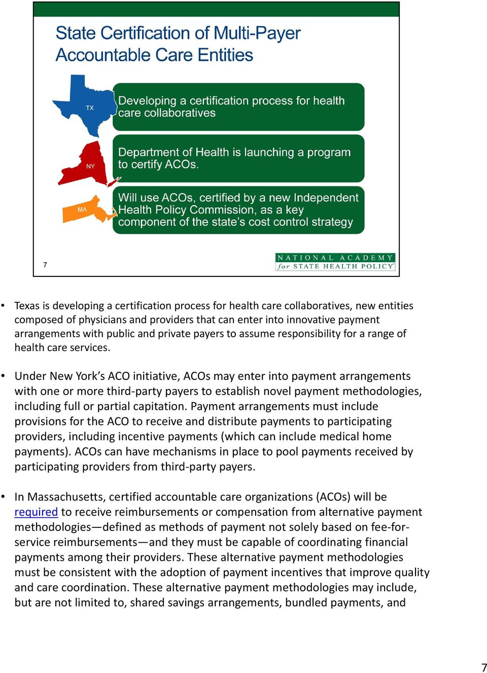 Under New York s ACO initiative, ACOs may enter into payment arrangements with one or more third party payers to establish novel payment methodologies, including full or partial capitation.