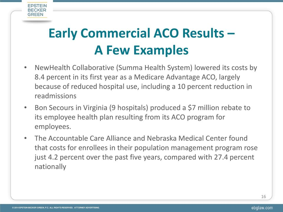 Secours in Virginia (9 hospitals) produced a $7 million rebate to its employee health plan resulting from its ACO program for employees.