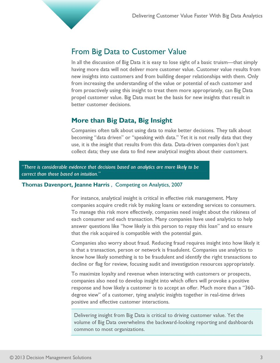 Only from increasing the understanding of the value or potential of each customer and from proactively using this insight to treat them more appropriately, can Big Data propel customer value.