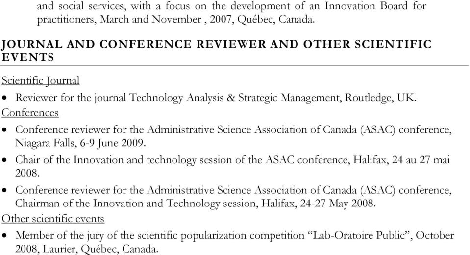 Conferences Conference reviewer for the Administrative Science Association of Canada (ASAC) conference, Niagara Falls, 6-9 June 2009.