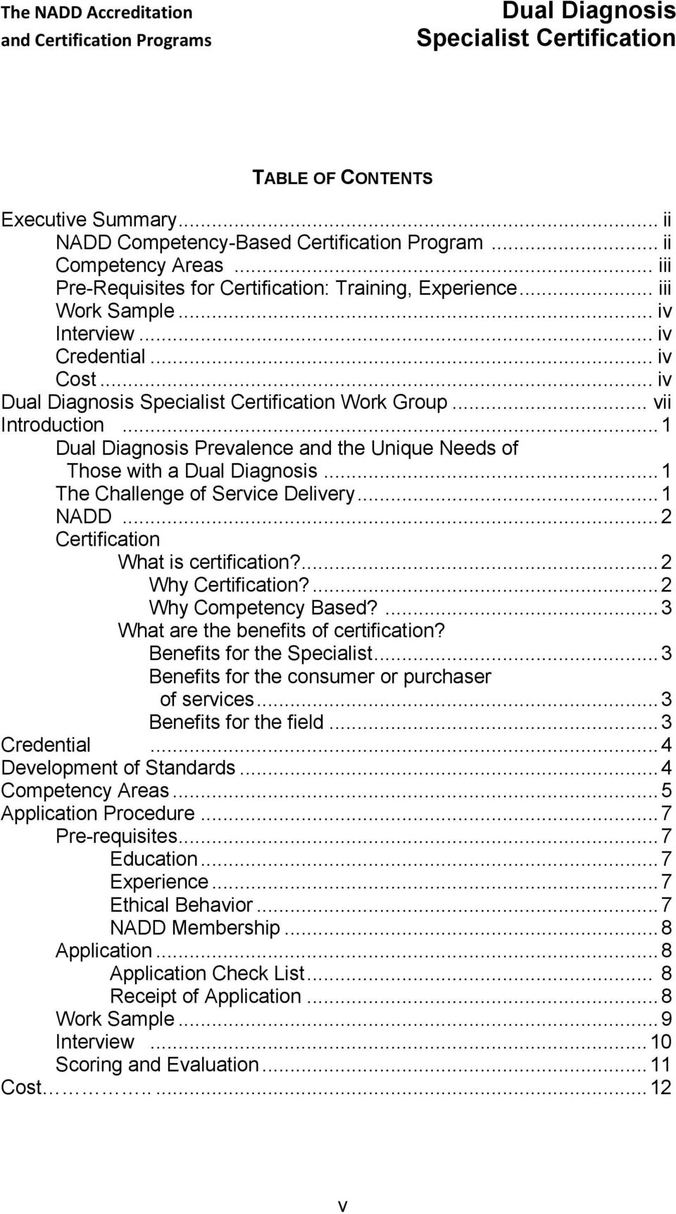 .. 2 Certification What is certification?... 2 Why Certification?... 2 Why Competency Based?... 3 What are the benefits of certification? Benefits for the Specialist.