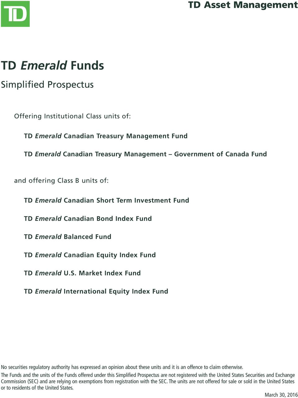 U.S. Market Index Fund TD Emerald International Equity Index Fund No securities regulatory authority has expressed an opinion about these units and it is an offence to claim otherwise.