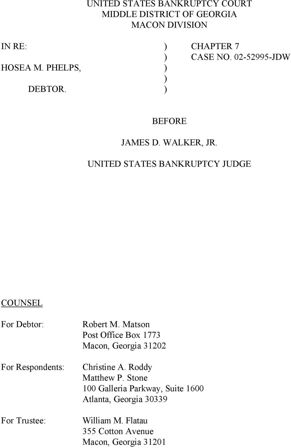 UNITED STATES BANKRUPTCY JUDGE COUNSEL For Debtor: For Respondents: For Trustee: Robert M.