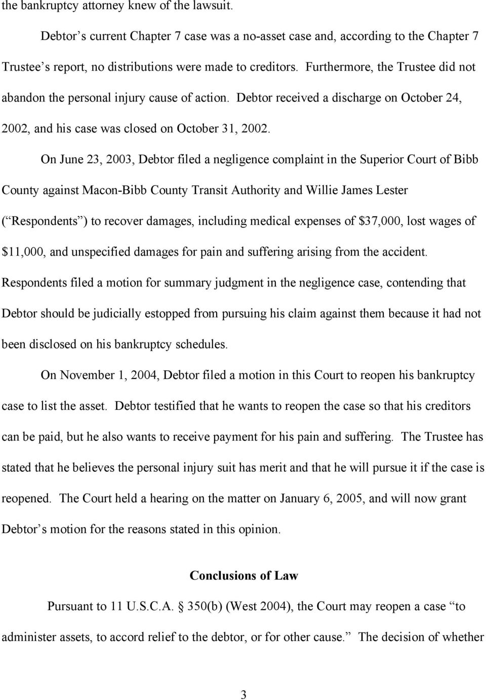 On June 23, 2003, Debtor filed a negligence complaint in the Superior Court of Bibb County against Macon-Bibb County Transit Authority and Willie James Lester ( Respondents ) to recover damages,