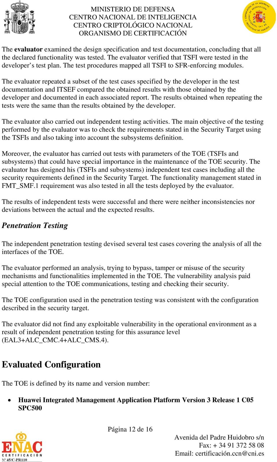 The evaluator repeated a subset of the test cases specified by the developer in the test documentation and ITSEF compared the obtained results with those obtained by the developer and documented in