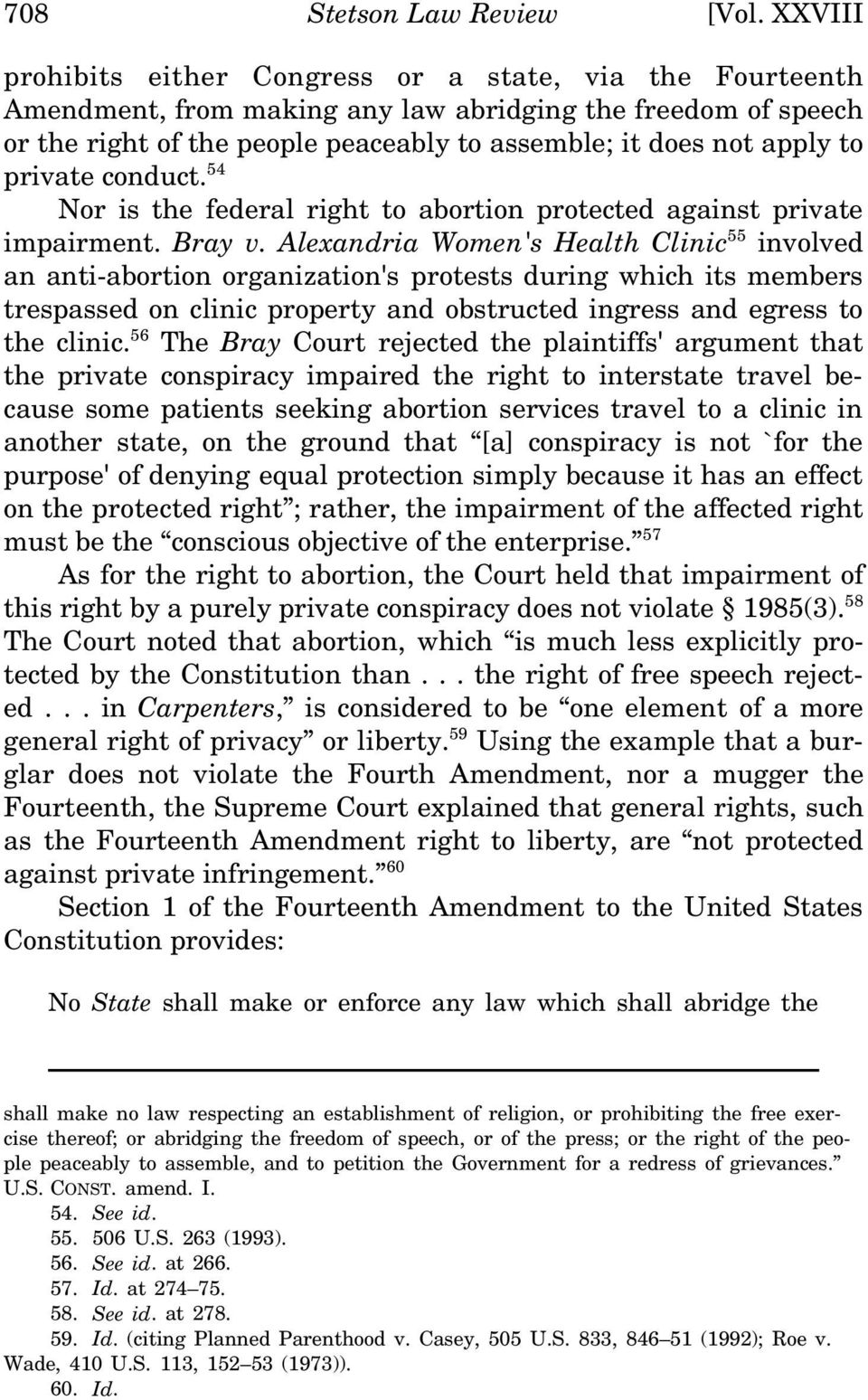 private conduct. 54 Nor is the federal right to abortion protected against private impairment. Bray v.