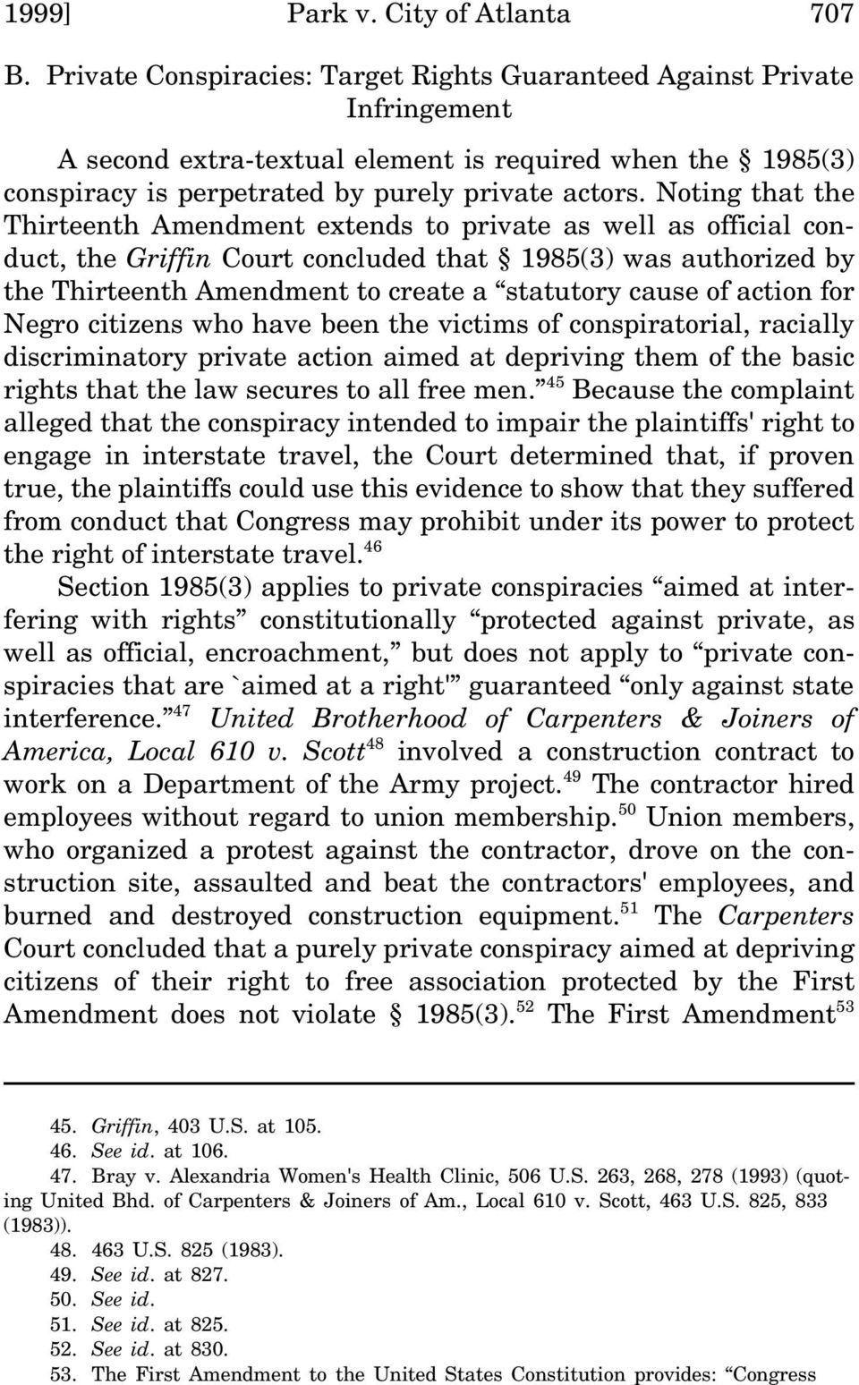 Noting that the Thirteenth Amendment extends to private as well as official conduct, the Griffin Court concluded that 1985(3) was authorized by the Thirteenth Amendment to create a statutory cause of