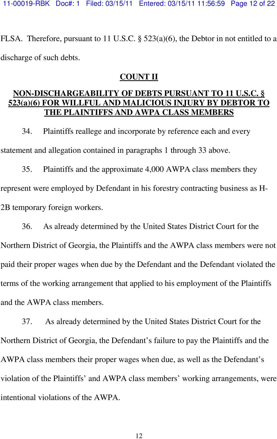 Plaintiffs reallege and incorporate by reference each and every statement and allegation contained in paragraphs 1 through 33 above. 35.