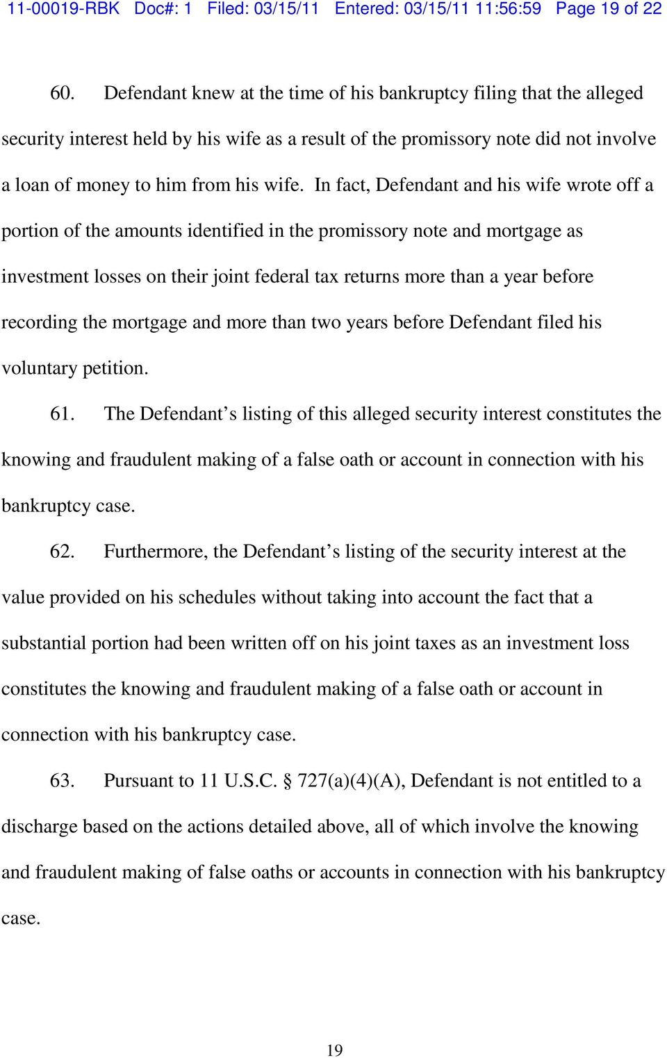In fact, Defendant and his wife wrote off a portion of the amounts identified in the promissory note and mortgage as investment losses on their joint federal tax returns more than a year before