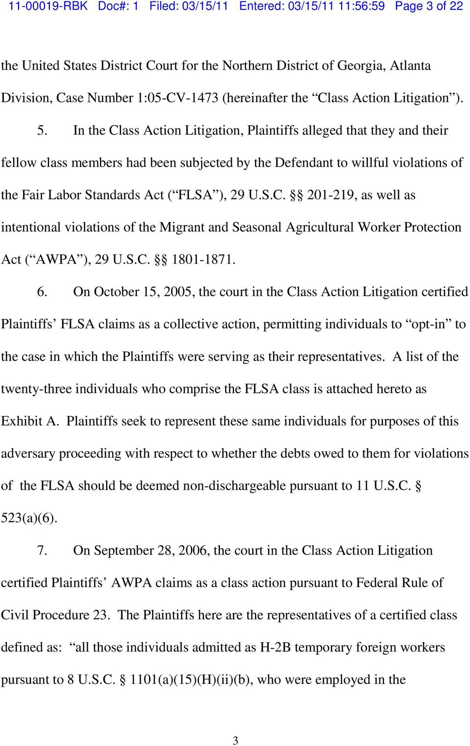 In the Class Action Litigation, Plaintiffs alleged that they and their fellow class members had been subjected by the Defendant to willful violations of the Fair Labor Standards Act ( FLSA ), 29 U.S.C. 201-219, as well as intentional violations of the Migrant and Seasonal Agricultural Worker Protection Act ( AWPA ), 29 U.