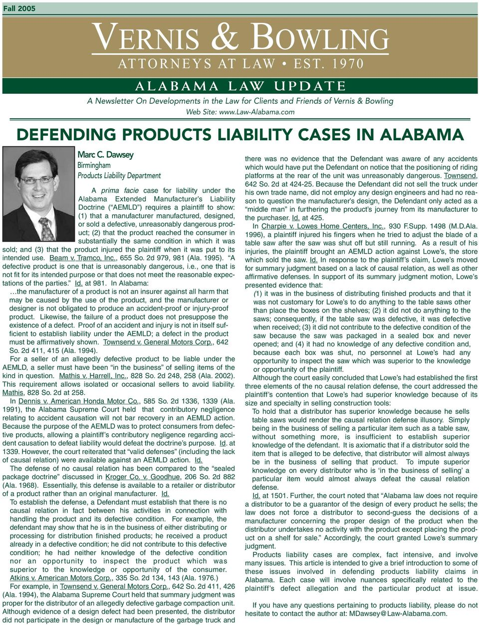 Dawsey Birmingham Products Liability Department A prima facie case for liability under the Alabama Extended Manufacturer s Liability Doctrine ( AEMLD ) requires a plaintiff to show: (1) that a