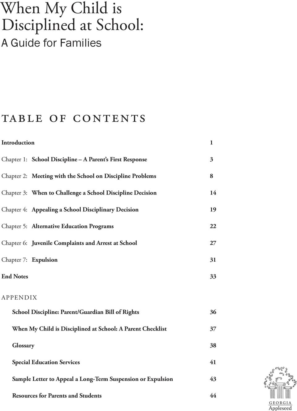 Programs 22 Chapter 6: Juvenile Complaints and Arrest at School 27 Chapter 7: Expulsion 31 End Notes 33 APPENDIX School Discipline: Parent/Guardian Bill of Rights 36 When My Child is