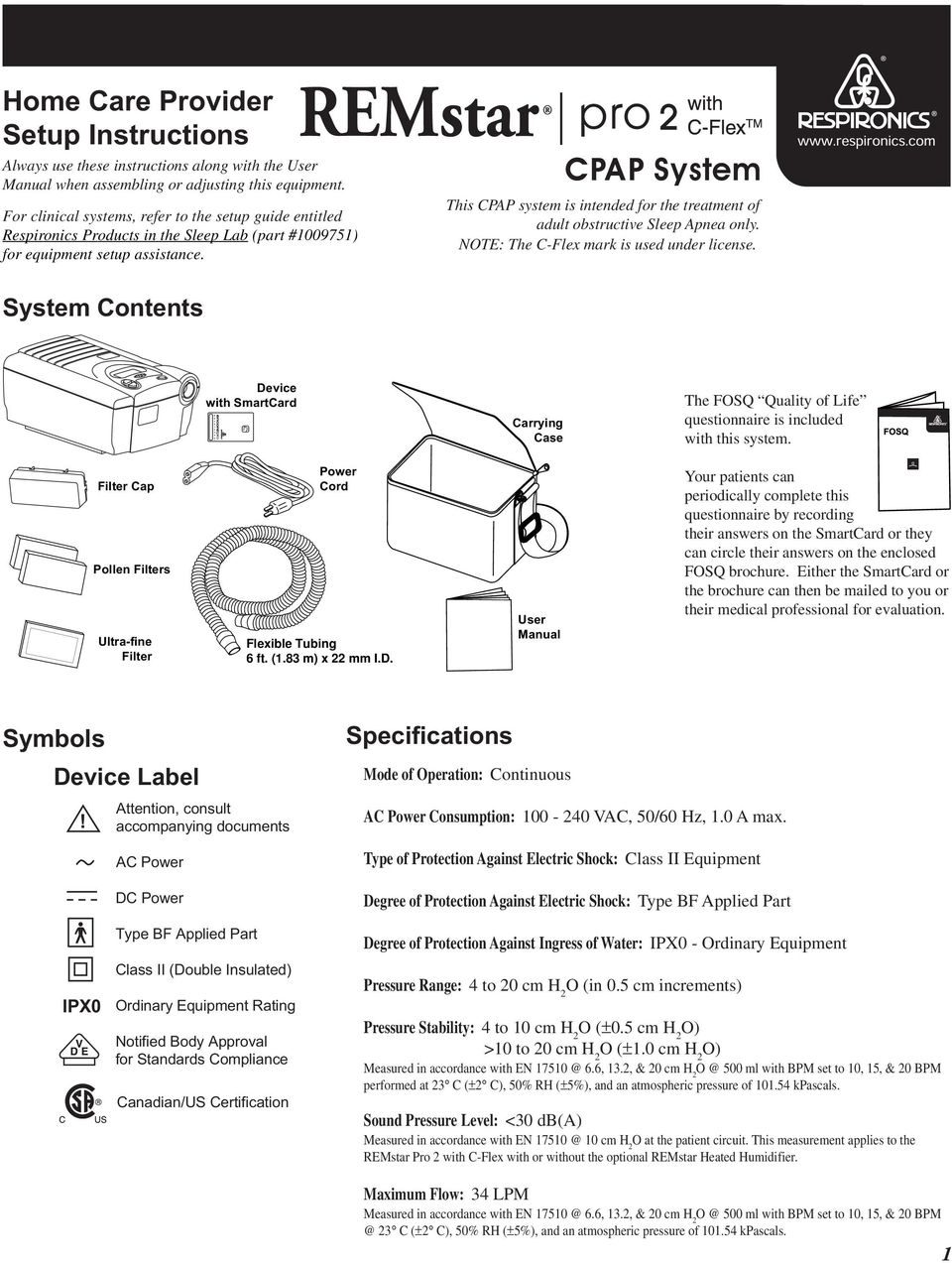 CPAP System This CPAP system is intended for the treatment of adult obstructive Sleep Apnea only. NOTE: The C-Flex mark is used under license.